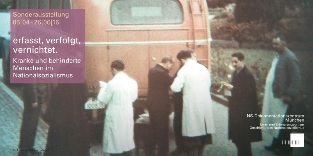 06.04-26.06.16  erfasst. verfolgt. vernichtet. Kranke und behinderte Menschen im Nationalsozialismus